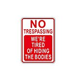 ALEKO Aluminum No Trespassing We're Tired of Hiding the Bodies Metal Novelty Sign for $<!---->
