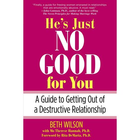 Hes Just No Good For You  A Guide To Getting Out Of A Destructive Relationship