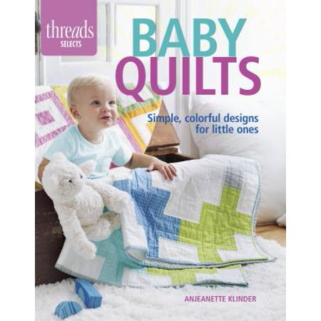 Baby Quilts : Simple, Colorful Designs for Little Ones - Colorful Baby