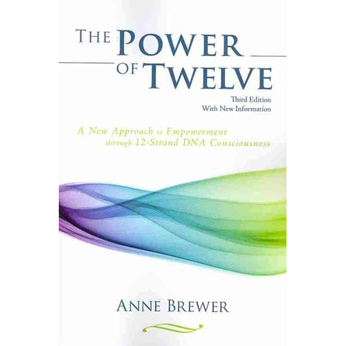 The Power of Twelve: A New Approach to Empowerment Through 12-Strand DNA Consciousness