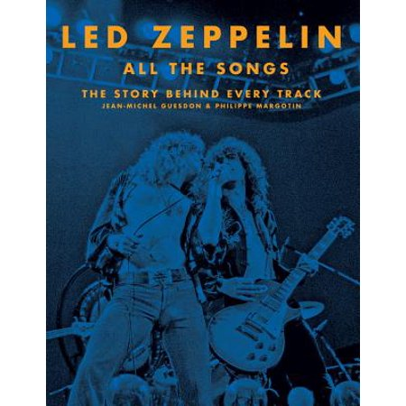 Led Zeppelin All the Songs : The Story Behind Every Track (Halloween Games Songs And Stories)