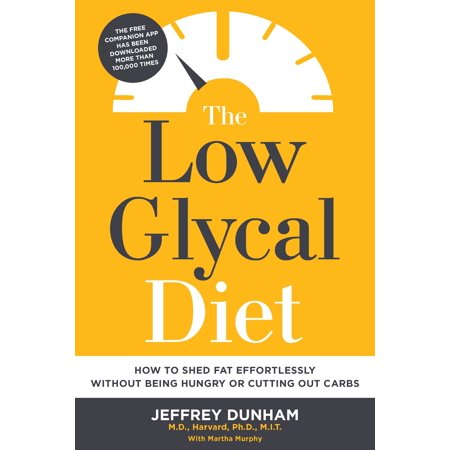 The Low Glycal Diet : How to Shed Fat Effortlessly Without Being Hungry or Cutting Out (Best Low Fat Diet Plan)