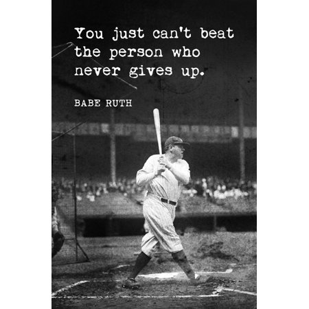 Babe Ruth - You Just Can't Beat The Person Who Never Gives Up, motivational baseball poster