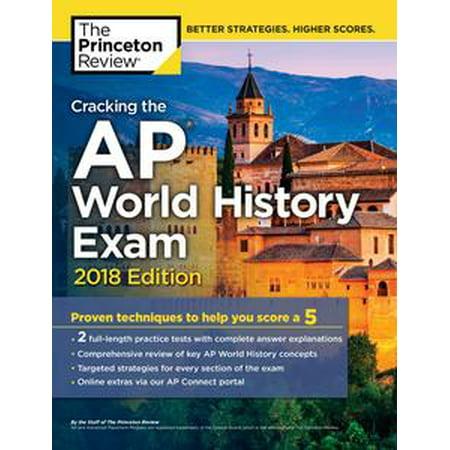 Cracking the AP World History Exam, 2018 Edition - (Cracking The Ap World History Exam Answers)
