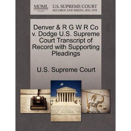 Denver   R G W R Co V  Dodge U S  Supreme Court Transcript Of Record With Supporting Pleadings