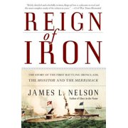 Reign of Iron : The Story of the First Battling Ironclads, the Monitor and the Merrimack