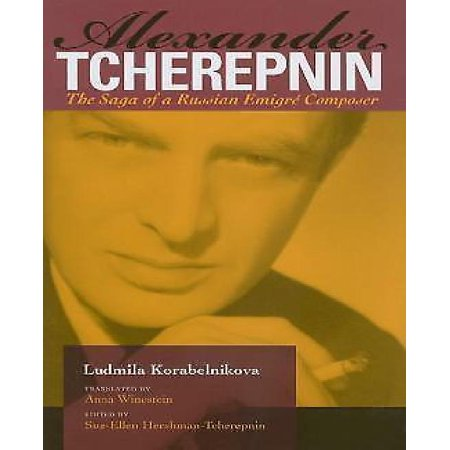 Alexander Tcherepnin  The Saga Of A Russian Emigro Composer