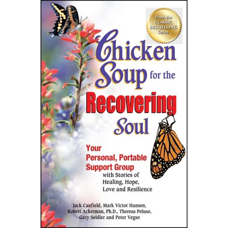 Chicken Soup for the Recovering Soul : Your Personal, Portable Support Group with Stories of Healing, Hope, Love and (50k And A Call Girl True Story)