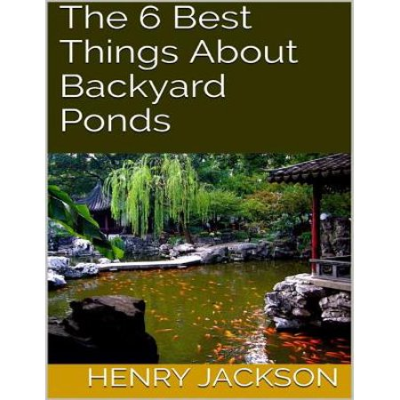 About Catfish Pond - The 6 Best Things About Backyard Ponds - eBook