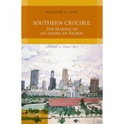 Southern Crucible : The Making of an American Region, Volume II: Since 1877