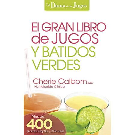 El Gran libro de jugos y batidos verdes : ¡Más de 400 recetas simples y deliciosas! (Tortas De Halloween Recetas)