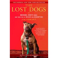 The Lost Dogs : Michael Vick's Dogs and Their Tale of Rescue and Redemption