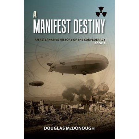 A Manifest Destiny: An Alternative History of the Confederacy by