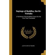 Sayings of Buddha, the Iti-Vuttaka: A Pali Work of the Buddhist Canon for the First Time Translated Paperback