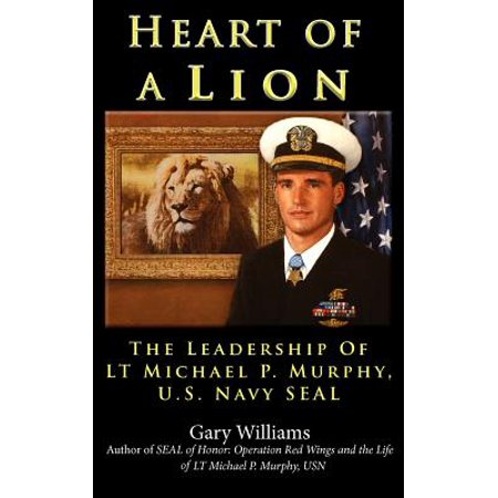 Heart of a Lion : The Leadership of Lt. Michael P. Murphy, U.S. Navy