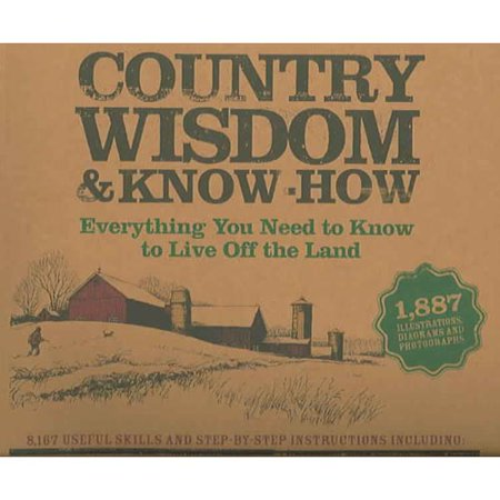 Country Wisdom   Know How  Everything You Need To Know To Live Off The Land
