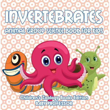 Invertebrate Animals (Invertebrates: Animal Group Science Book For Kids | Children's Zoology Books Edition - eBook )