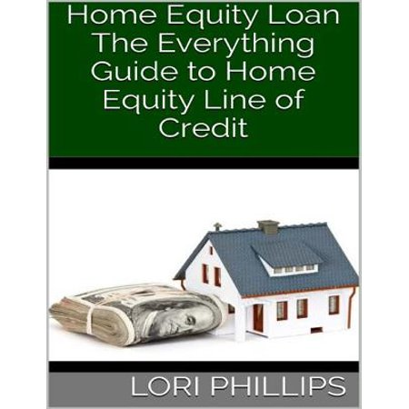 Home Equity Loan: The Everything Guide to Home Equity Line of Credit -