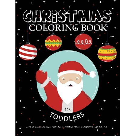 christmas coloring book for toddlers over 50 coloring book pages for preschool pre k