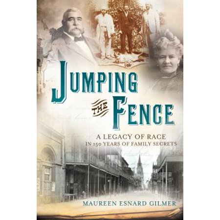 Jumping the Fence : A Legacy of Race in 150 Years of Family Secrets