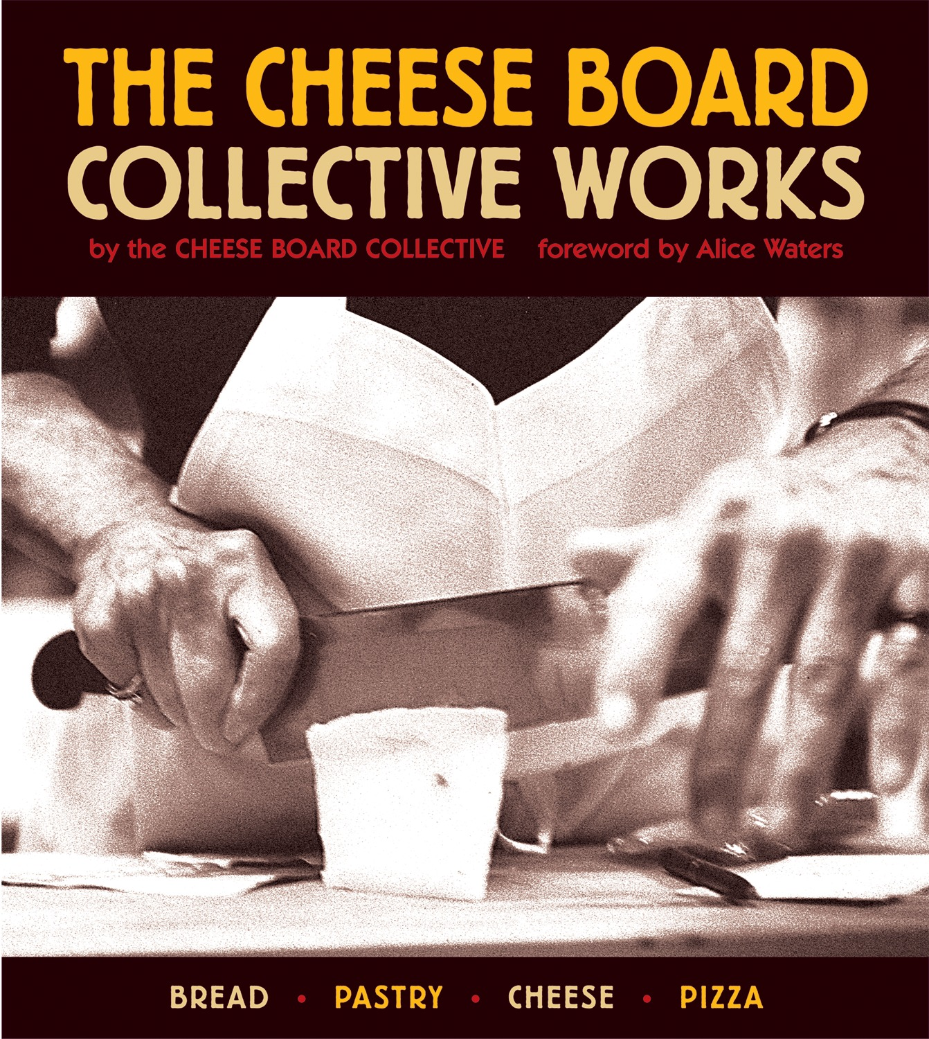 The Cheese Board: Collective Works : Bread, Pastry, Cheese, Pizza