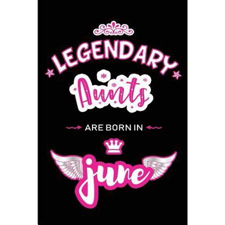 Legendary Aunts are born in June: Blank Lined 6x9 Love and Family Journal / Notebook as Happy Birthday or any special Occasion Gift for your best and