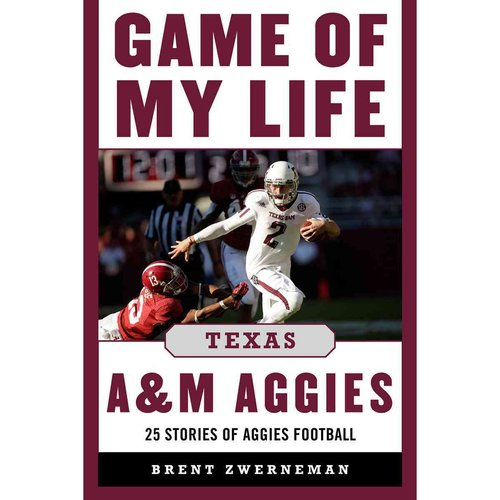 Game of My Life : Texas A&M Aggies: Memorable Stories of Aggie Football