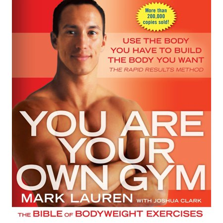 You Are Your Own Gym : The Bible of Bodyweight
