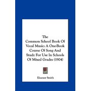 The Common School Book of Vocal Music : A One-Book Course of Song and Study for Use in Schools of Mixed Grades (1904)