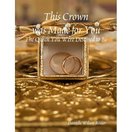 This Crown was Made for You: The Queen You Were Destined to Be - eBook](Crowns For Queens)