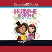 Frankie Sparks and the Talent Show Trick - Audiobook