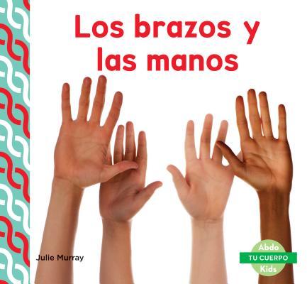Tu Cuerpo (Your Body ): Los Brazos y Las Manos (Arms & Hands) (Hardcover)