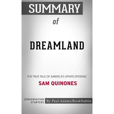 Summary of Dreamland: The True Tale of America's Opiate Epidemic by Sam Quinones | Conversation Starters - (Dreamland The True Tale Of Americas Opiate Epidemic)