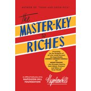 The Master-Key to Riches : An Official Publication of The Napoleon Hill Foundation