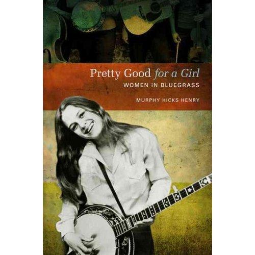 Pretty Good for a Girl: Women in Bluegrass