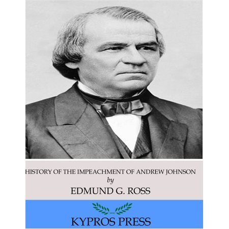 History of the Impeachment of Andrew Johnson, President of the United States - (History Of The Federal Deficit By President)