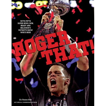 Roger That    With Fifth Super Bowl Win  Brady And Belichicks Patriots Show Whos Boss