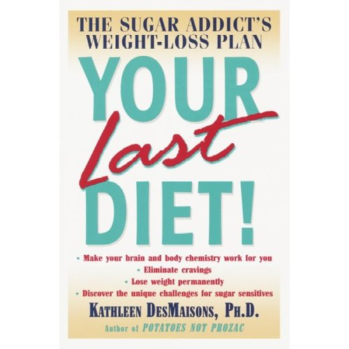 Your Last Diet: The Sugar Addict's Weight-Loss Plan