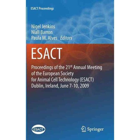 Proceedings Of The 21St Annual Meeting Of The European Society For Animal Cell Technology Esact  Dublin  Ireland  June 7 10  2009