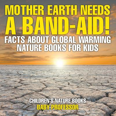 Mother Earth Needs a Band-Aid! Facts about Global Warming - Nature Books for Kids Children's Nature