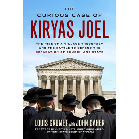 The Curious Case of Kiryas Joel : The Rise of a Village Theocracy and the Battle to Defend the Separation of Church and (Separation Of Church And State For Kids)