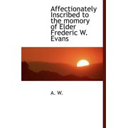 Affectionately Inscribed to the Momory of Elder Frederic W. Evans