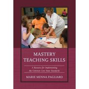 Mastery Teaching Skills: A Resource for Implementing the Common Core State Standards (Hardcover)