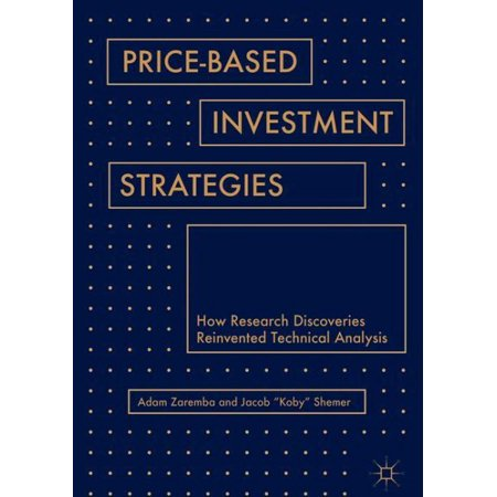 Price-Based Investment Strategies : How Research Discoveries Reinvented  Technical Analysis