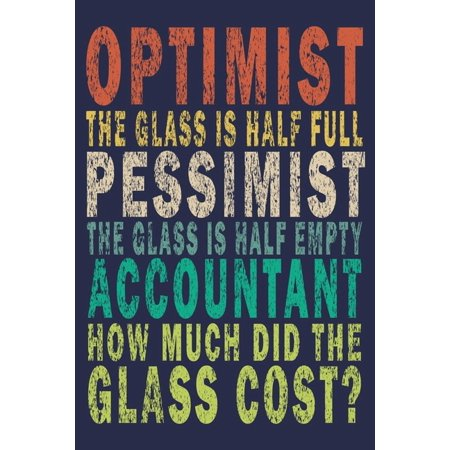 Optimist the glass is half full pessimist the glass is half empty accountant how much did the glass?: Funny Vintage Accountant Gift Monthly Planner