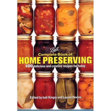 Ball Complete Book of Home Preserving : 400 Delicious and Creative Recipes for Today
