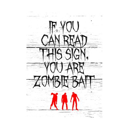 Zombies Picture If You Can Read This Sign You Are Zombie Bait Print Fun Scary Humor Halloween Seasonal Decoration Sign](Photo Humour Halloween)