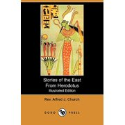 Stories of the East from Herodotus (Illustrated Edition) (Dodo Press)