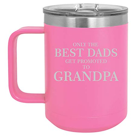 15 oz Tumbler Coffee Mug Travel Cup With Handle & Lid Vacuum Insulated Stainless Steel The Best Dads Get Promoted To Grandpa (Hot