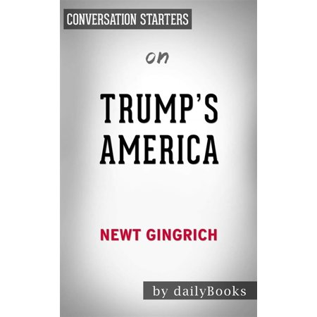 Trump's America: The Truth about Our Nation's Great Comeback by Newt Gingrich | Conversation Starters -